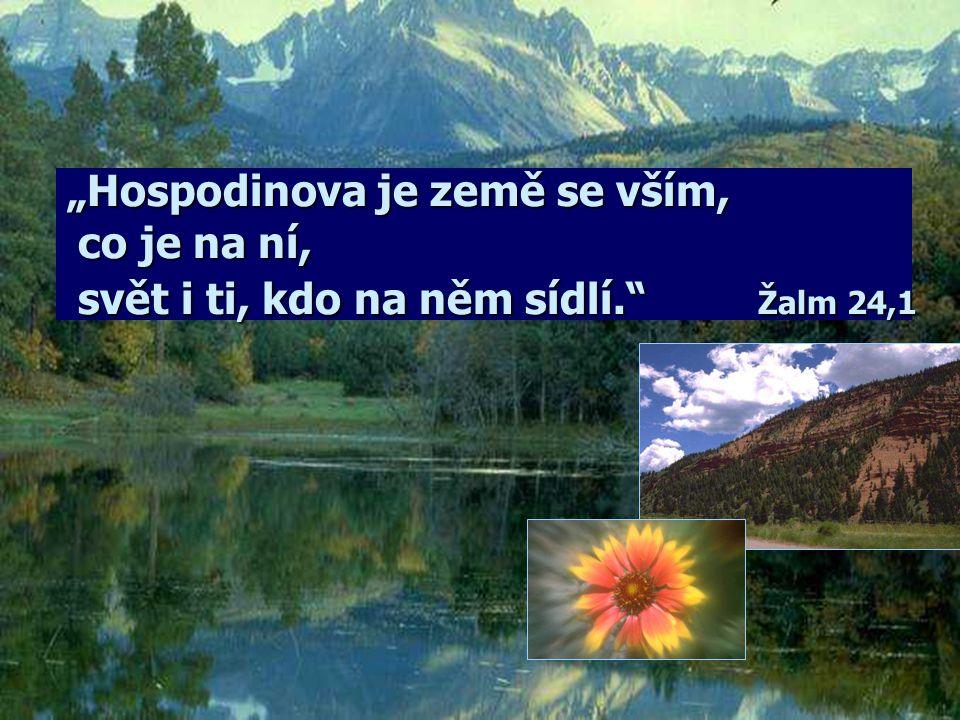 """""""Hospodinova je země se vším, co je na ní, svět i ti, kdo na něm sídlí"""