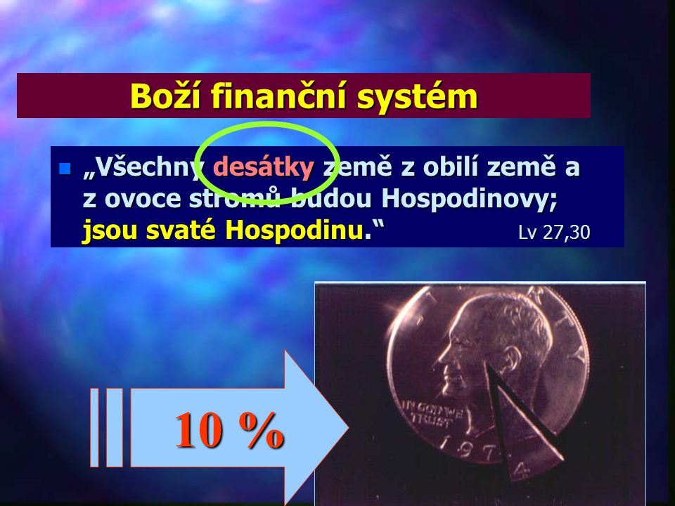 """Boží finanční systém """"Všechny desátky země z obilí země a z ovoce stromů budou Hospodinovy; jsou svaté Hospodinu. Lv 27,30."""