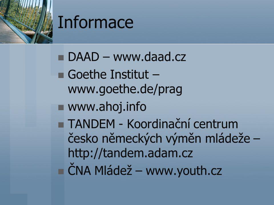 Informace DAAD – www.daad.cz Goethe Institut – www.goethe.de/prag