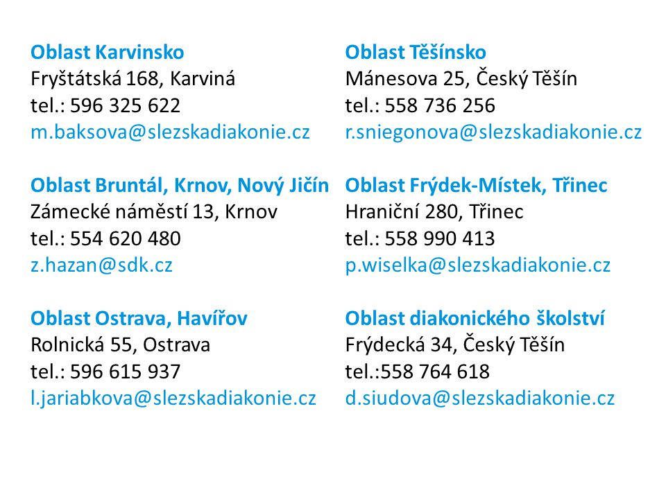 Oblast Karvinsko Fryštátská 168, Karviná. tel.: 596 325 622. m.baksova@slezskadiakonie.cz. Oblast Bruntál, Krnov, Nový Jičín.