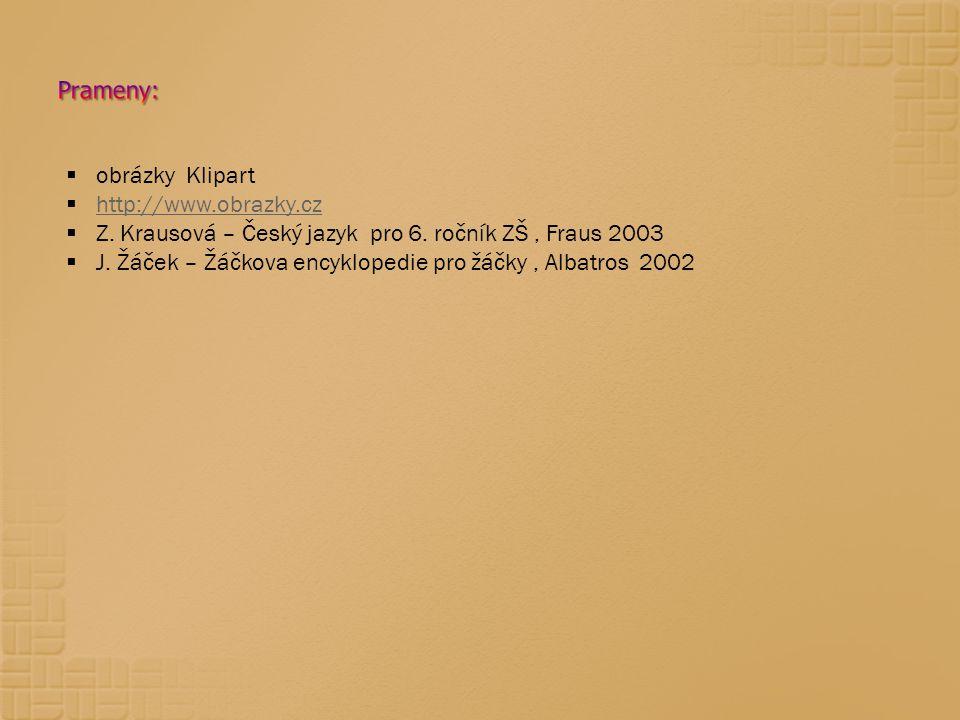 Prameny: obrázky Klipart. http://www.obrazky.cz. Z. Krausová – Český jazyk pro 6. ročník ZŠ , Fraus 2003.