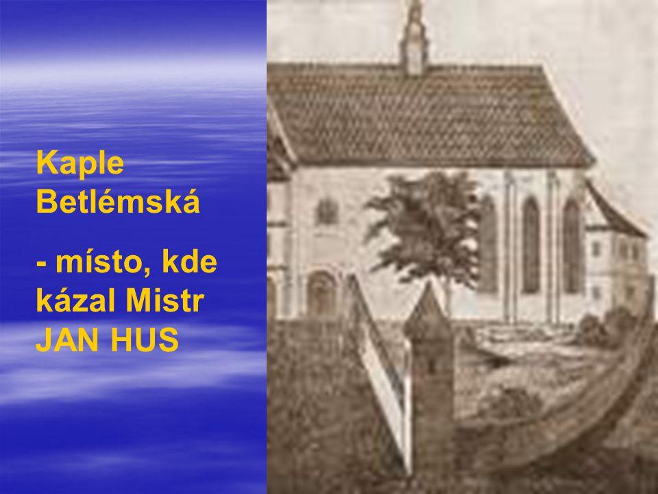 Kaple Betlémská - místo, kde kázal Mistr JAN HUS