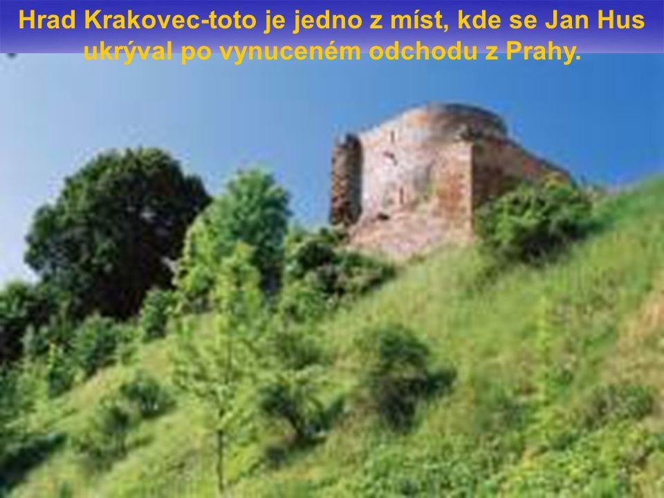 Hrad Krakovec-toto je jedno z míst, kde se Jan Hus ukrýval po vynuceném odchodu z Prahy.