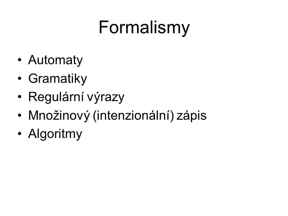 Formalismy Automaty Gramatiky Regulární výrazy