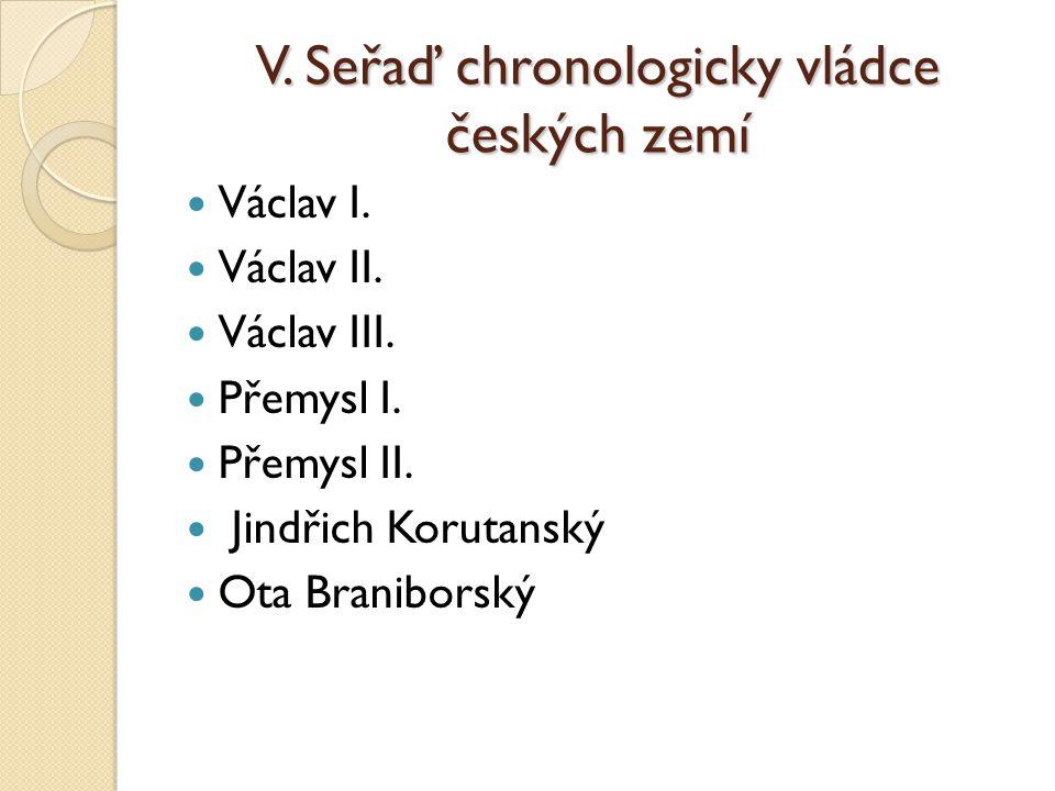 V. Seřaď chronologicky vládce českých zemí