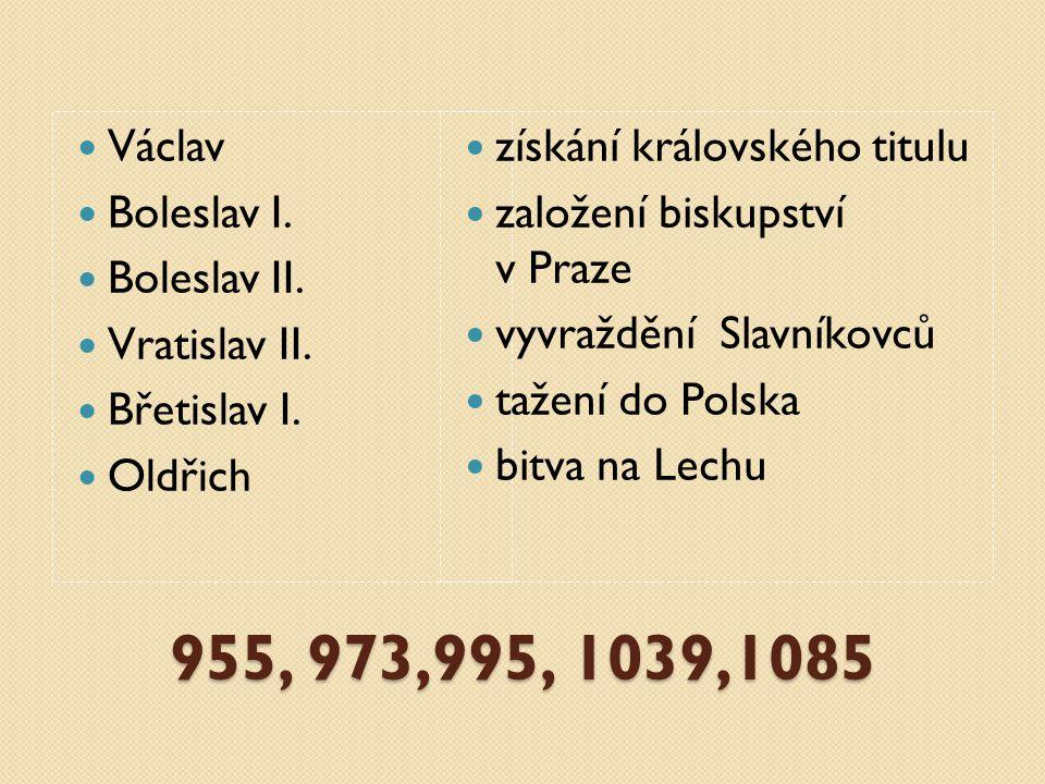 955, 973,995, 1039,1085 Václav Boleslav I. Boleslav II. Vratislav II.