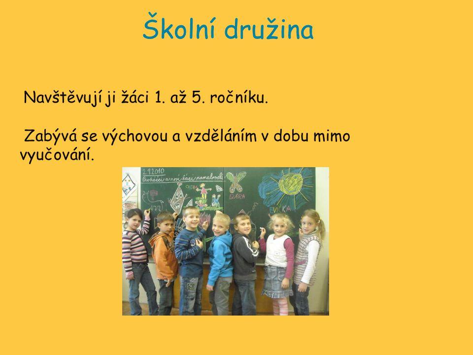Školní družina Navštěvují ji žáci 1. až 5. ročníku.