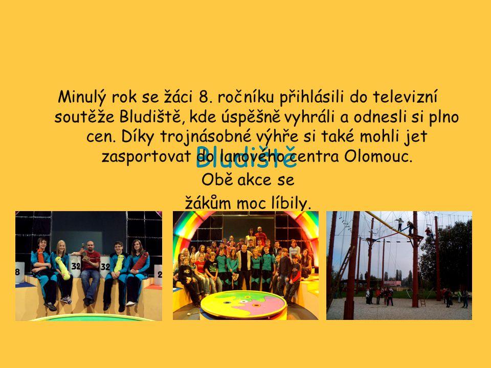 Minulý rok se žáci 8. ročníku přihlásili do televizní soutěže Bludiště, kde úspěšně vyhráli a odnesli si plno cen. Díky trojnásobné výhře si také mohli jet zasportovat do lanového centra Olomouc. Obě akce se žákům moc líbily.