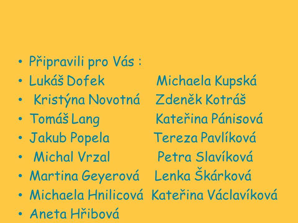 Připravili pro Vás : Lukáš Dofek Michaela Kupská. Kristýna Novotná Zdeněk Kotráš. Tomáš Lang Kateřina Pánisová.