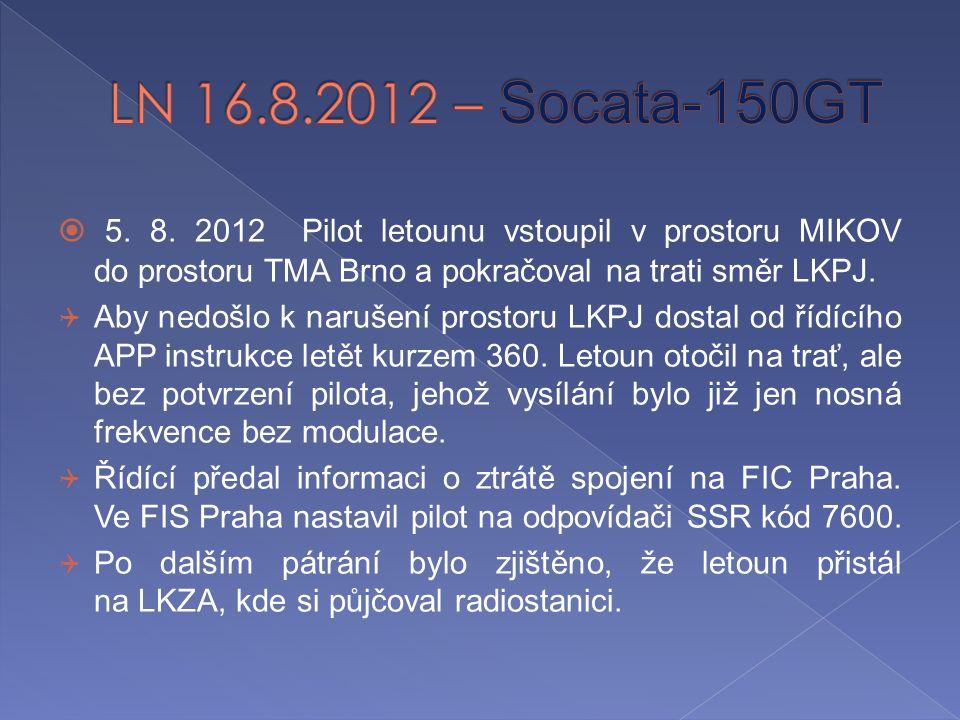 LN 16.8.2012 – Socata-150GT 5. 8. 2012 Pilot letounu vstoupil v prostoru MIKOV do prostoru TMA Brno a pokračoval na trati směr LKPJ.