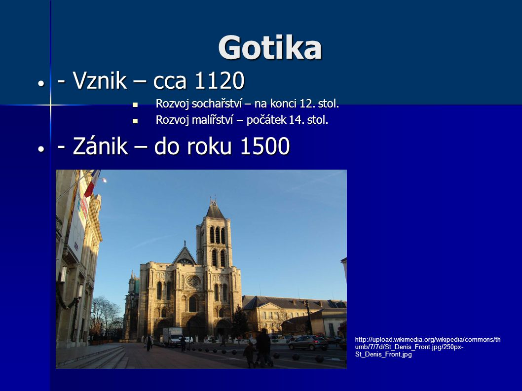 Gotika - Vznik – cca 1120 - Zánik – do roku 1500