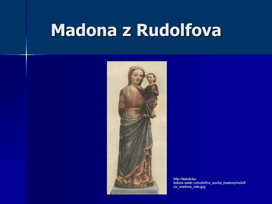 Madona z Rudolfova http://katolicka-kultura.sweb.cz/rudolfov_socha_madony/rudolfov_madona_cela.jpg