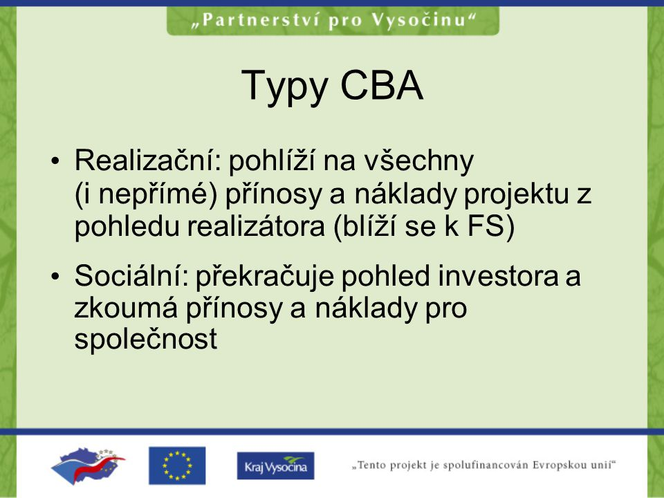Typy CBA Realizační: pohlíží na všechny (i nepřímé) přínosy a náklady projektu z pohledu realizátora (blíží se k FS)
