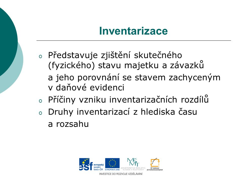 Inventarizace Představuje zjištění skutečného (fyzického) stavu majetku a závazků. a jeho porovnání se stavem zachyceným v daňové evidenci.