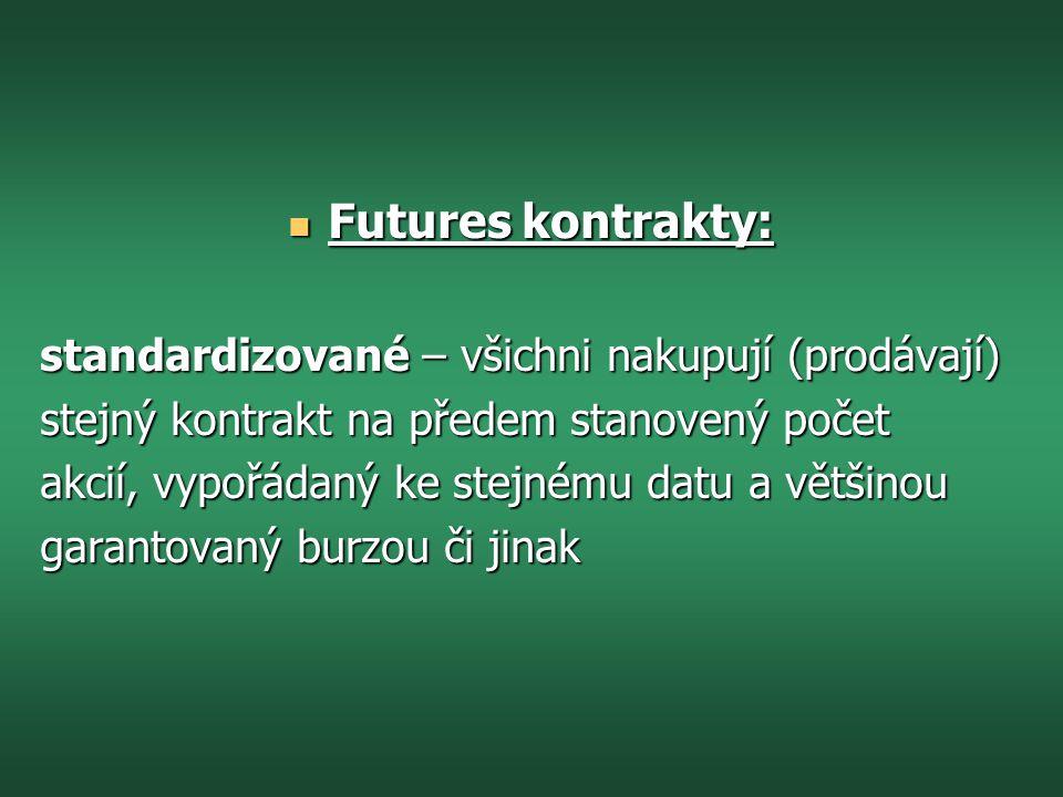 Futures kontrakty: standardizované – všichni nakupují (prodávají)