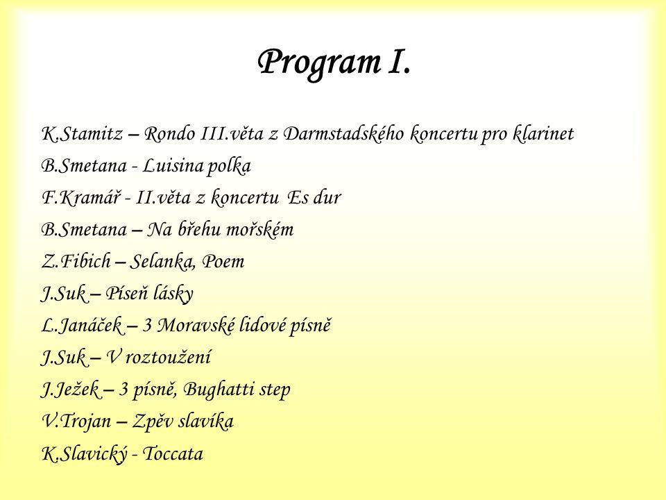 Program I. K.Stamitz – Rondo III.věta z Darmstadského koncertu pro klarinet. B.Smetana - Luisina polka.