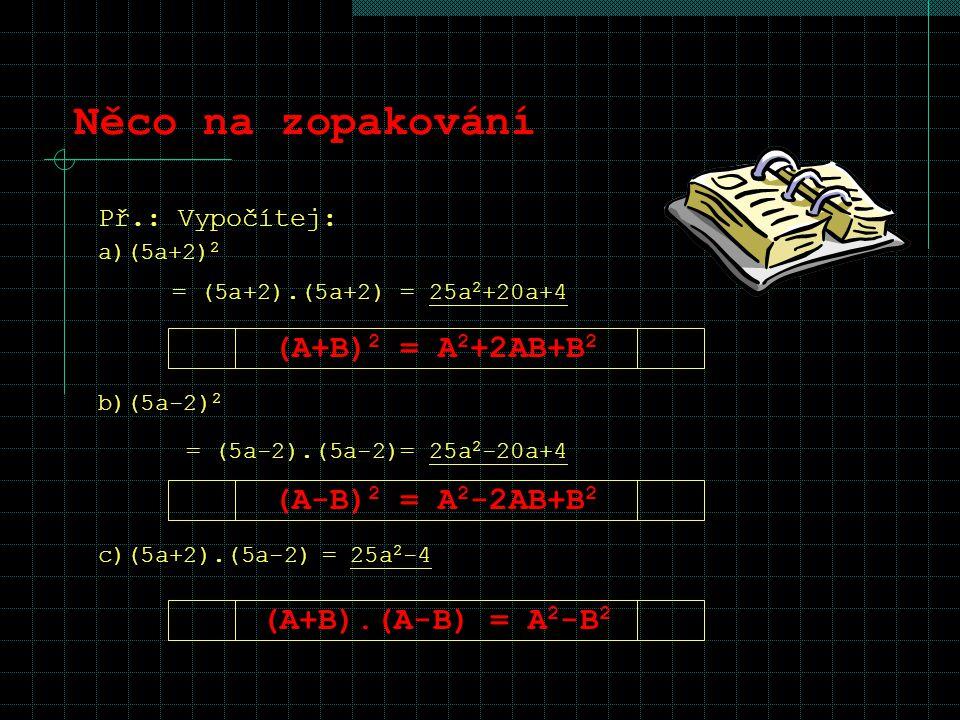 Něco na zopakování (A+B)2 = A2+2AB+B2 (A-B)2 = A2-2AB+B2