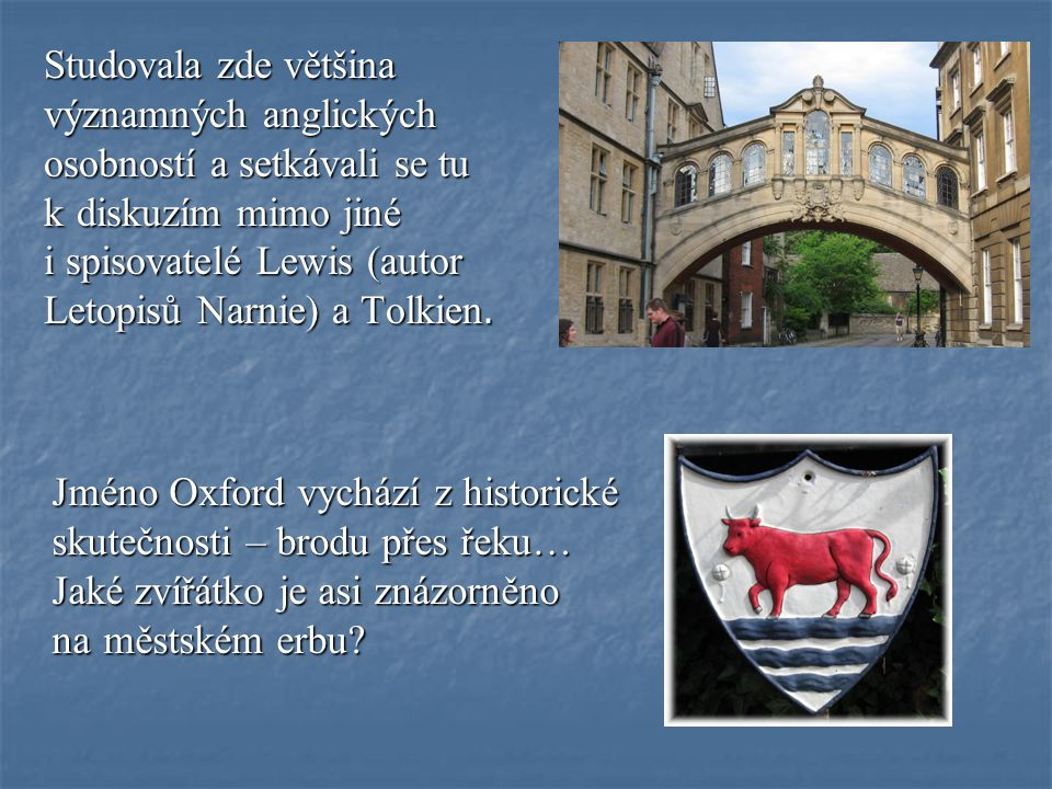 Studovala zde většina významných anglických osobností a setkávali se tu k diskuzím mimo jiné i spisovatelé Lewis (autor Letopisů Narnie) a Tolkien.