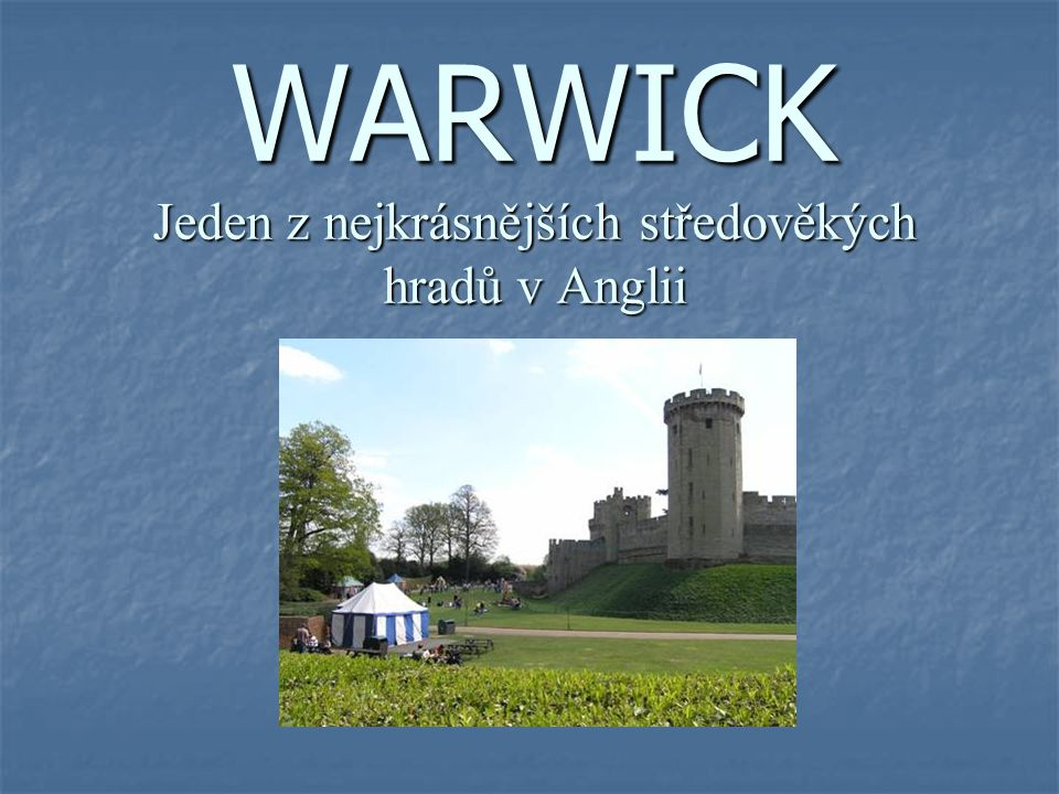 WARWICK Jeden z nejkrásnějších středověkých hradů v Anglii