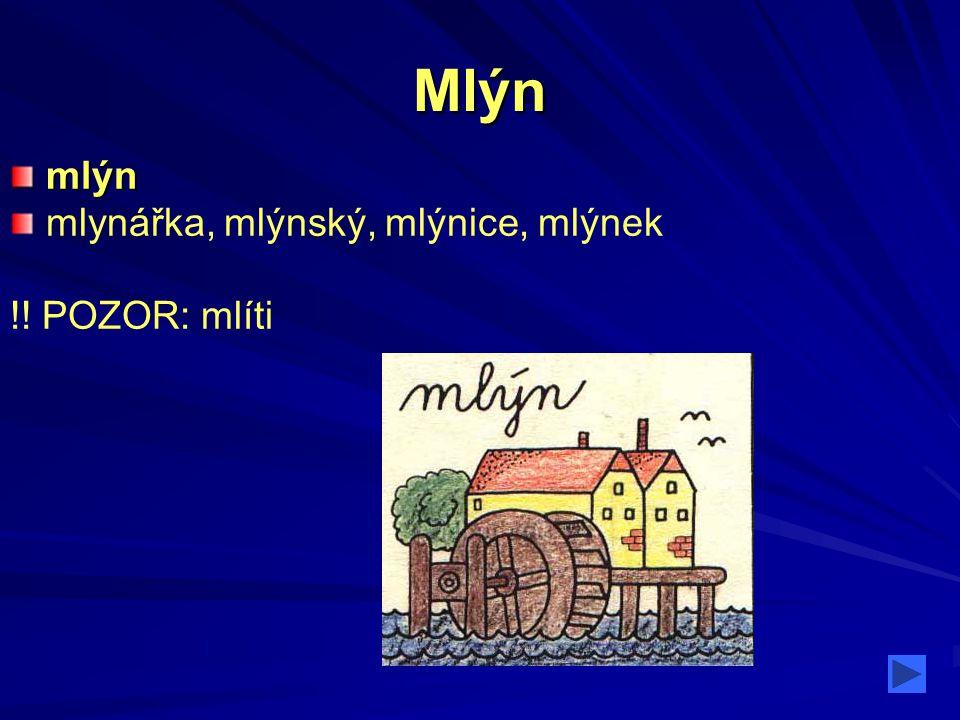 Mlýn mlýn mlynářka, mlýnský, mlýnice, mlýnek !! POZOR: mlíti