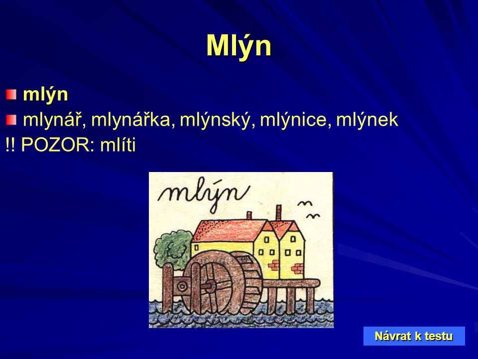 Mlýn mlýn mlynář, mlynářka, mlýnský, mlýnice, mlýnek !! POZOR: mlíti