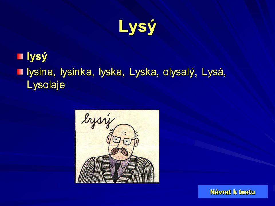 Lysý lysý lysina, lysinka, lyska, Lyska, olysalý, Lysá, Lysolaje