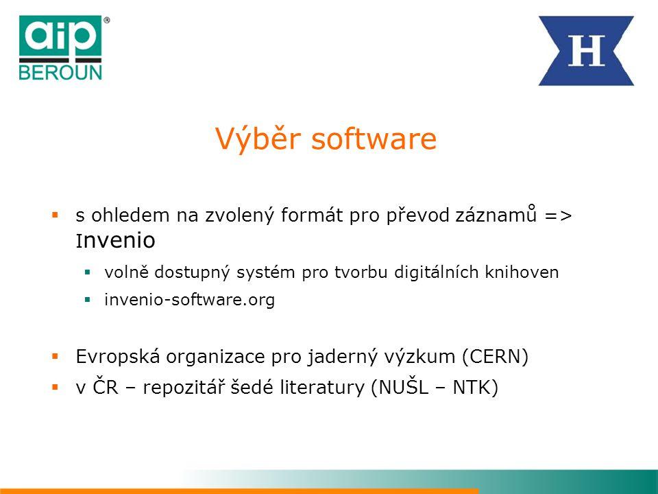 Výběr software s ohledem na zvolený formát pro převod záznamů => Invenio. volně dostupný systém pro tvorbu digitálních knihoven.