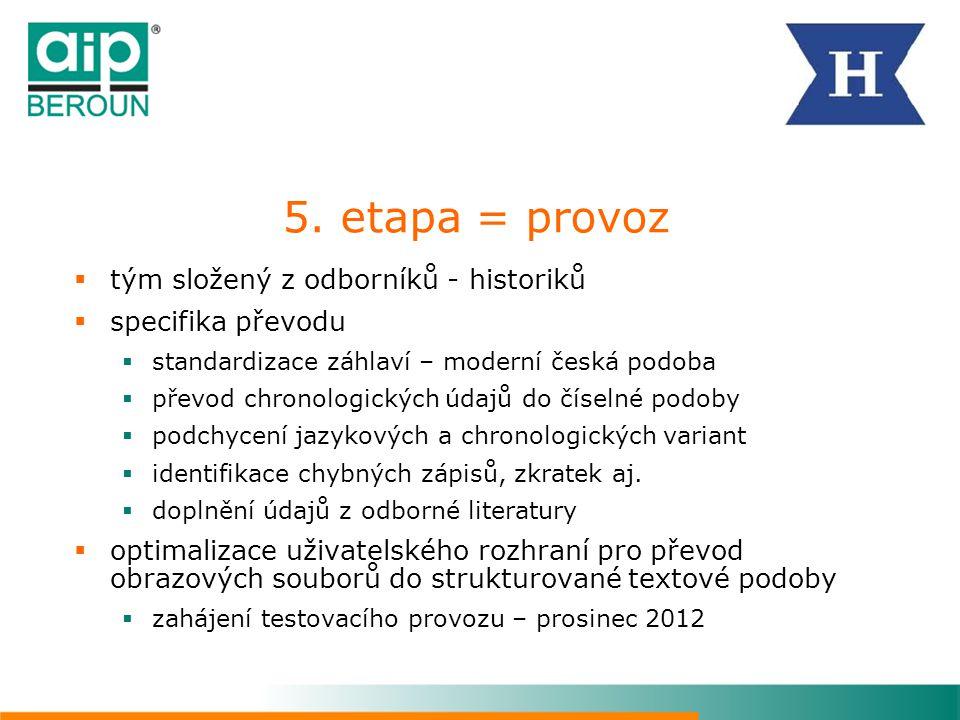5. etapa = provoz tým složený z odborníků - historiků
