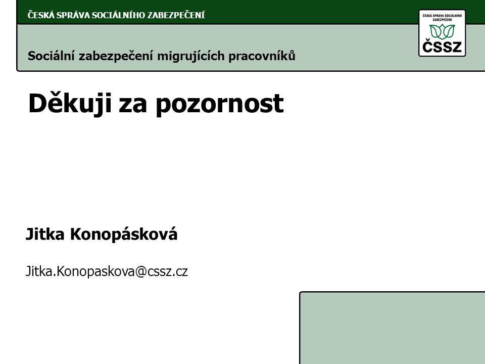 Děkuji za pozornost Jitka Konopásková Jitka.Konopaskova@cssz.cz