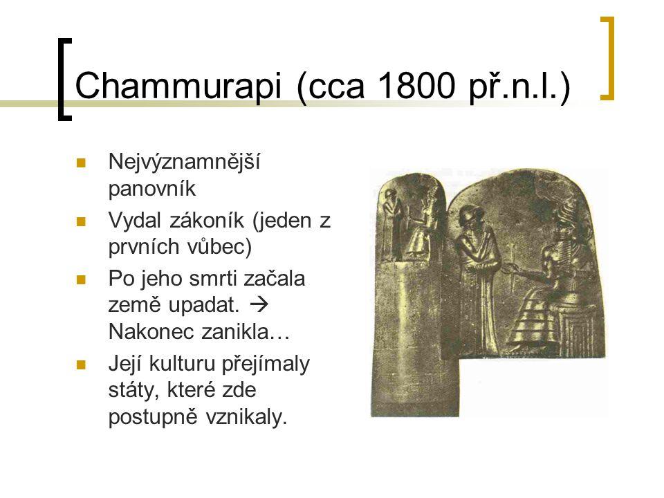 Chammurapi (cca 1800 př.n.l.) Nejvýznamnější panovník