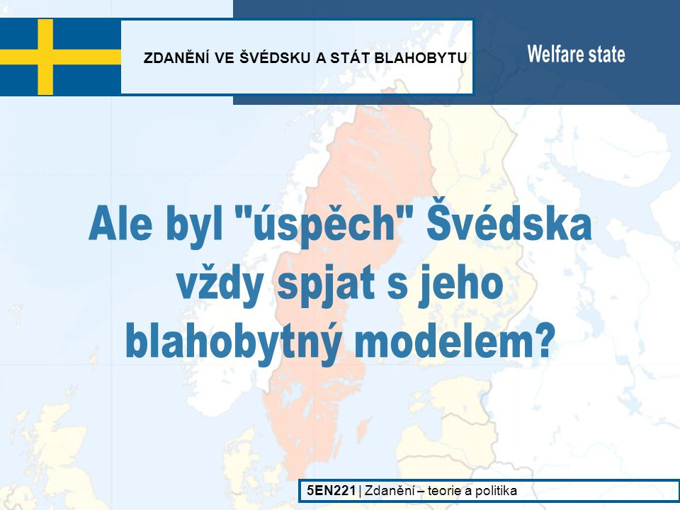 Ale byl úspěch Švédska vždy spjat s jeho blahobytný modelem