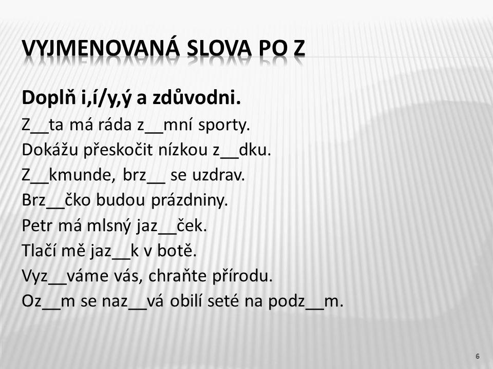 Vyjmenovaná slova po Z Doplň i,í/y,ý a zdůvodni.