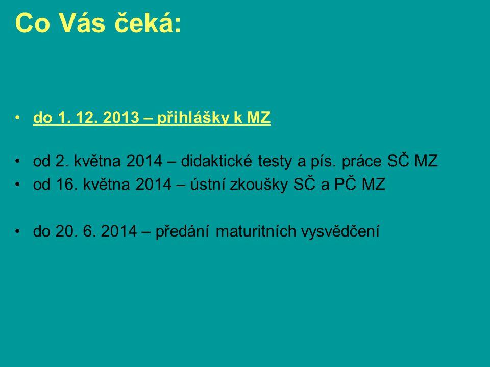 Co Vás čeká: do 1. 12. 2013 – přihlášky k MZ