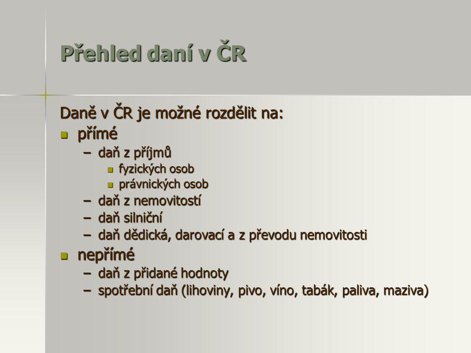 Přehled daní v ČR Daně v ČR je možné rozdělit na: přímé nepřímé