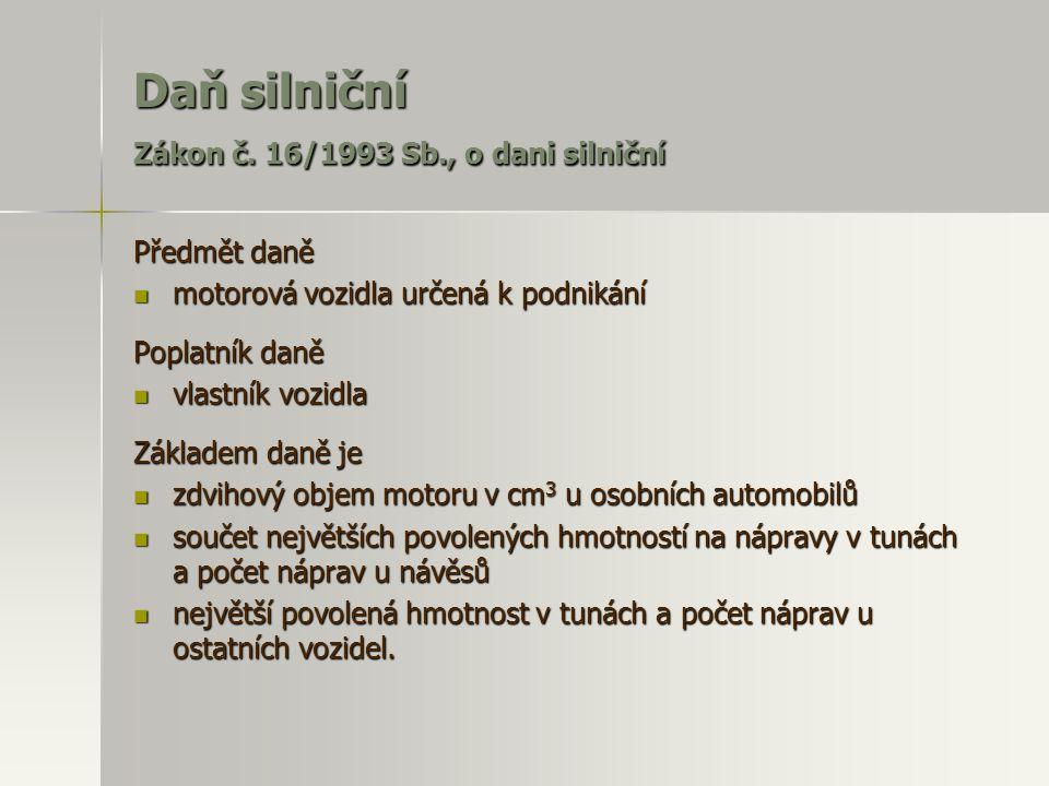 Daň silniční Zákon č. 16/1993 Sb., o dani silniční