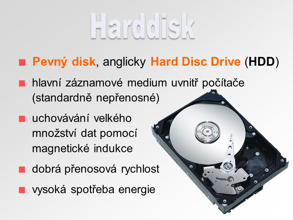 Harddisk Pevný disk, anglicky Hard Disc Drive (HDD)