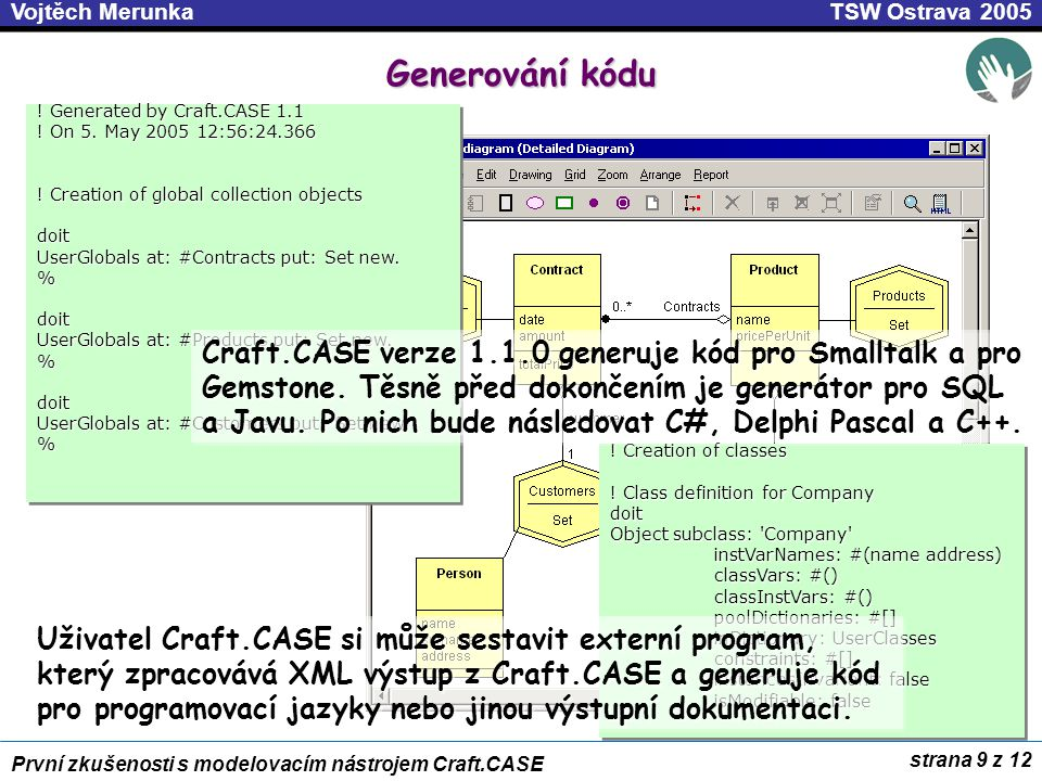Generování kódu ! Generated by Craft.CASE 1.1. ! On 5. May 2005 12:56:24.366. ! Creation of global collection objects.