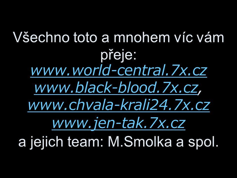 Všechno toto a mnohem víc vám přeje: www. world-central. 7x. cz www