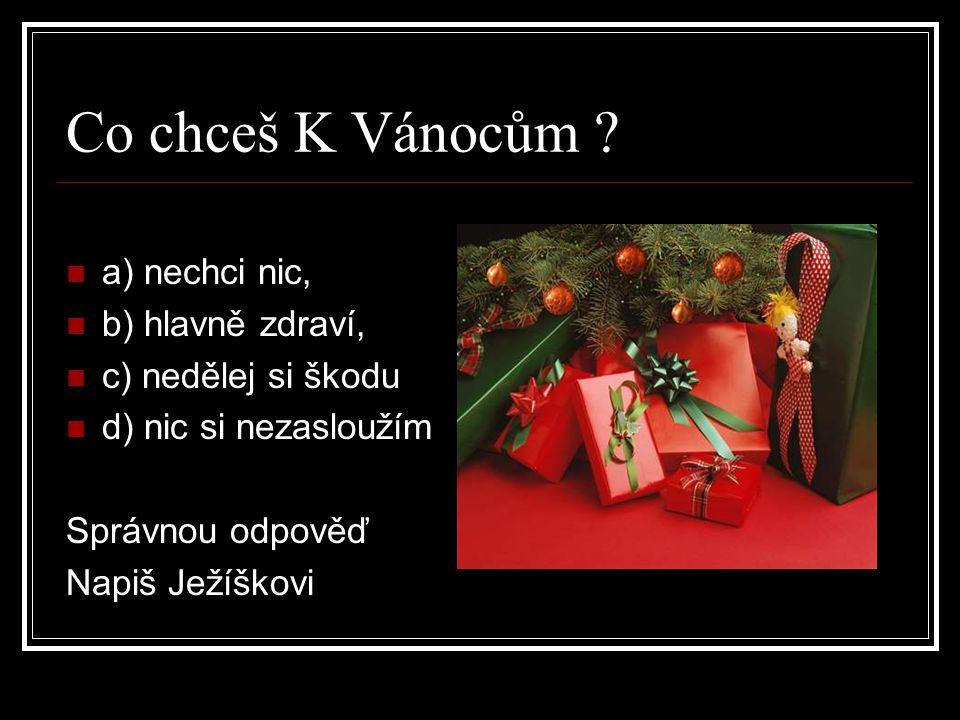 Co chceš K Vánocům a) nechci nic, b) hlavně zdraví,