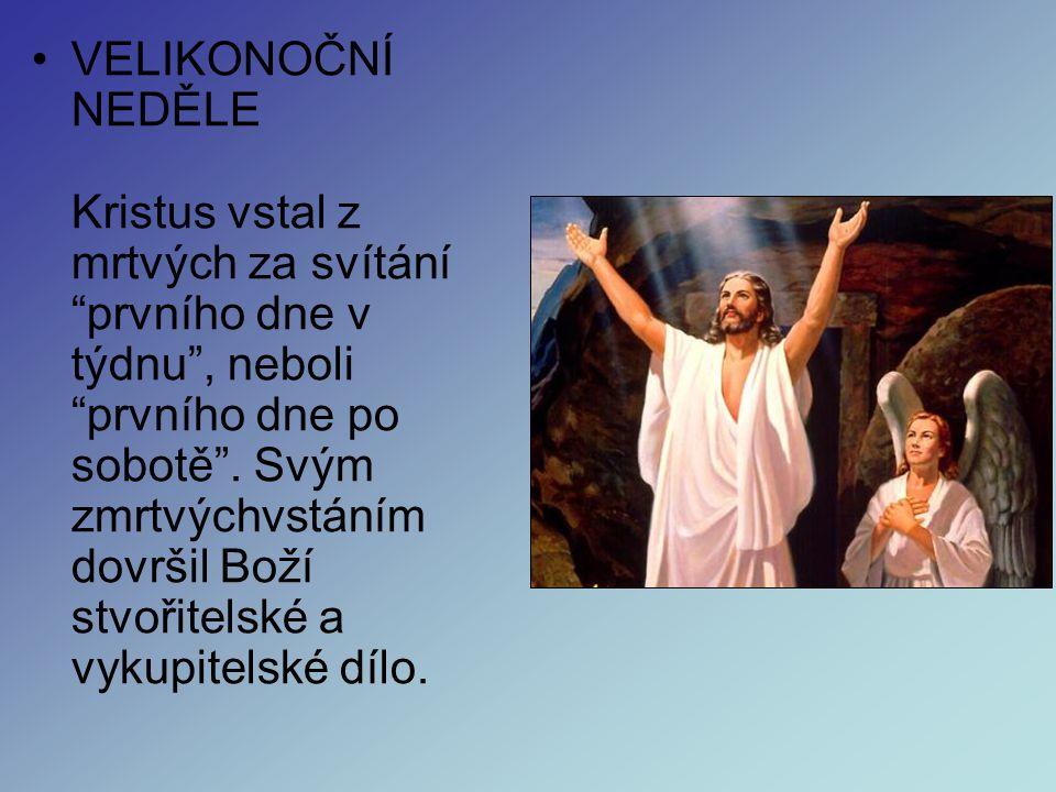 VELIKONOČNÍ NEDĚLE Kristus vstal z mrtvých za svítání prvního dne v týdnu , neboli prvního dne po sobotě .