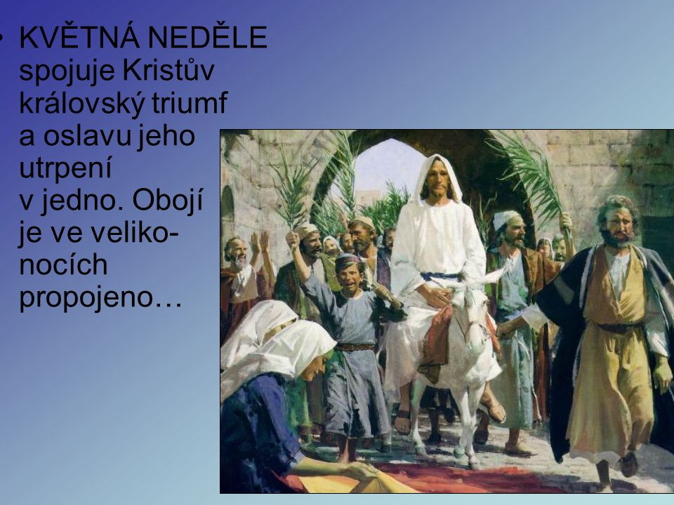 KVĚTNÁ NEDĚLE spojuje Kristův královský triumf a oslavu jeho utrpení v jedno.