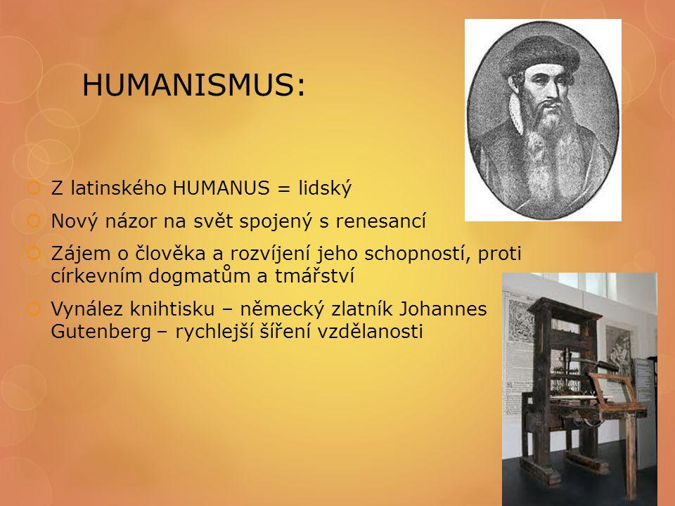 HUMANISMUS: Z latinského HUMANUS = lidský