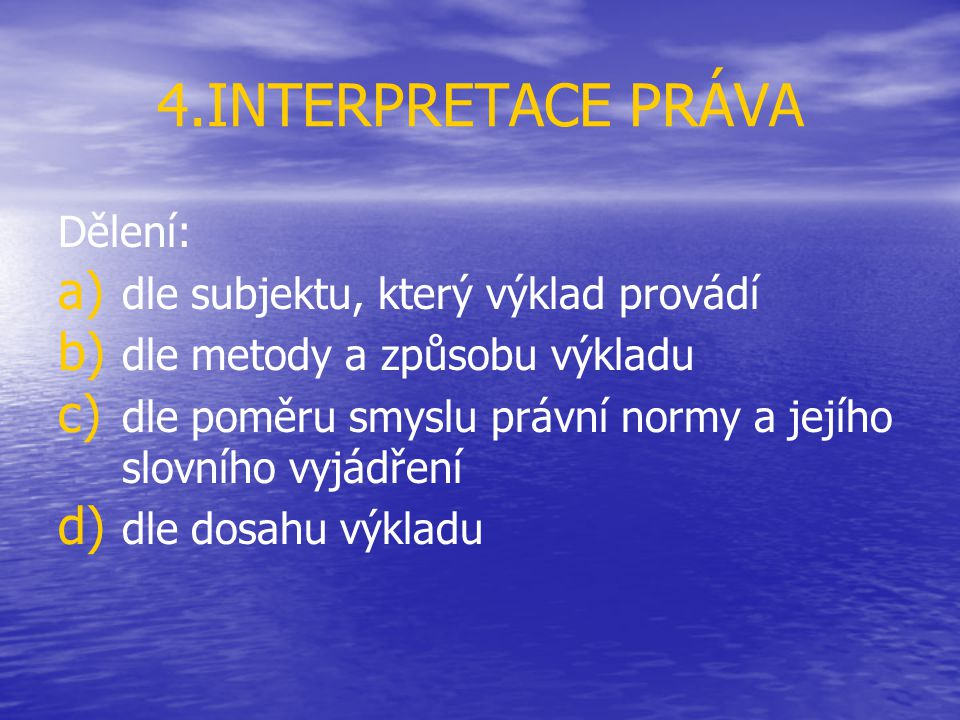 4.INTERPRETACE PRÁVA Dělení: dle subjektu, který výklad provádí