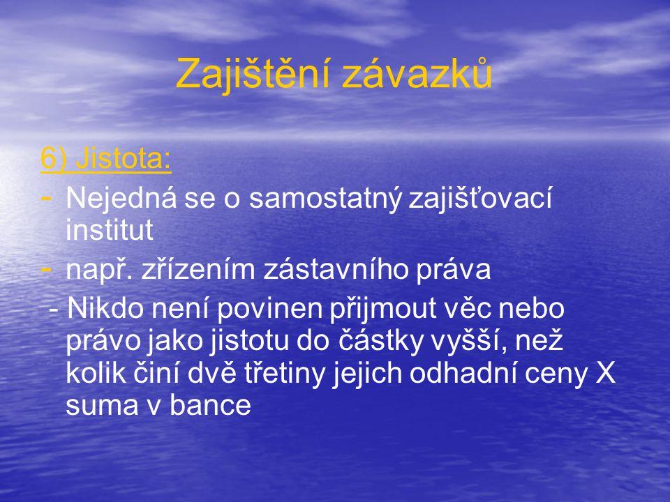 Zajištění závazků 6) Jistota: