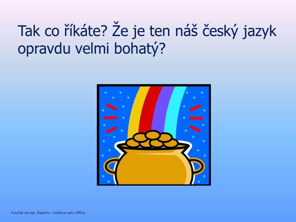 Tak co říkáte Že je ten náš český jazyk opravdu velmi bohatý