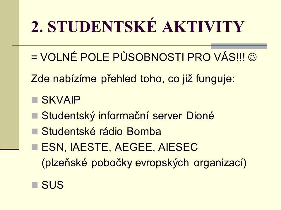 2. STUDENTSKÉ AKTIVITY = VOLNÉ POLE PŮSOBNOSTI PRO VÁS!!! 