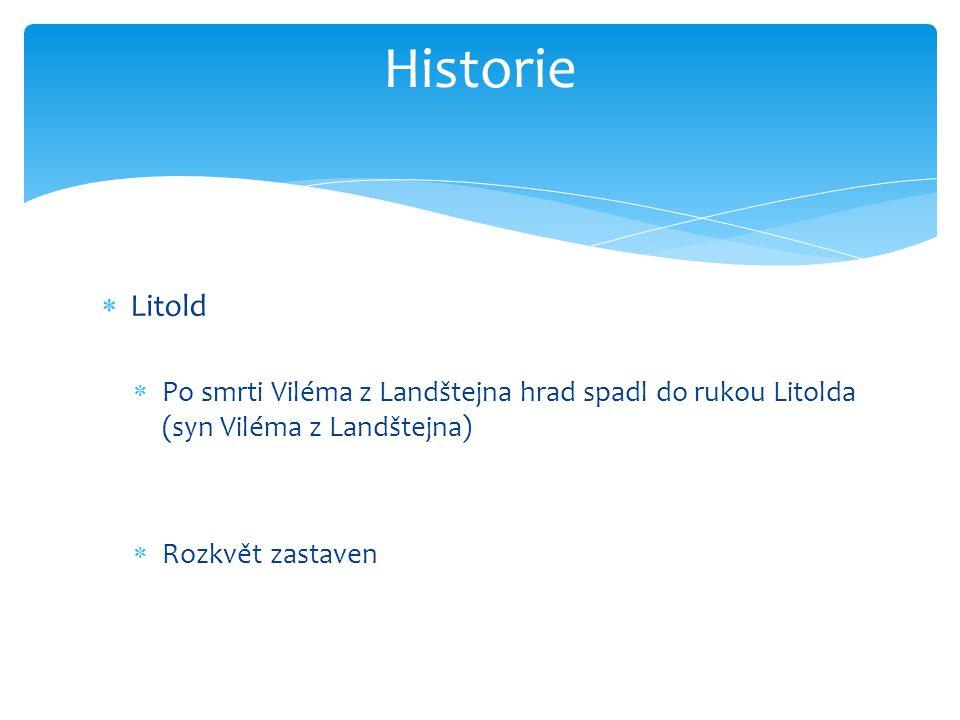 Historie Litold. Po smrti Viléma z Landštejna hrad spadl do rukou Litolda (syn Viléma z Landštejna)