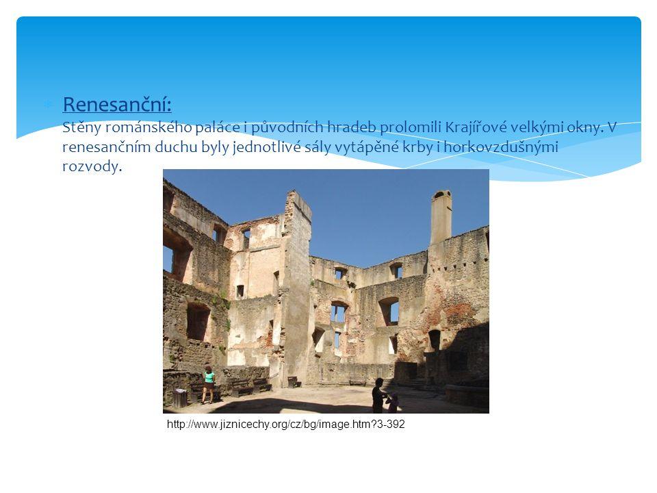Renesanční: Stěny románského paláce i původních hradeb prolomili Krajířové velkými okny. V renesančním duchu byly jednotlivé sály vytápěné krby i horkovzdušnými rozvody.