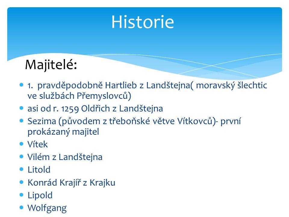 Historie Majitelé: 1. pravděpodobně Hartlieb z Landštejna( moravský šlechtic ve službách Přemyslovců)