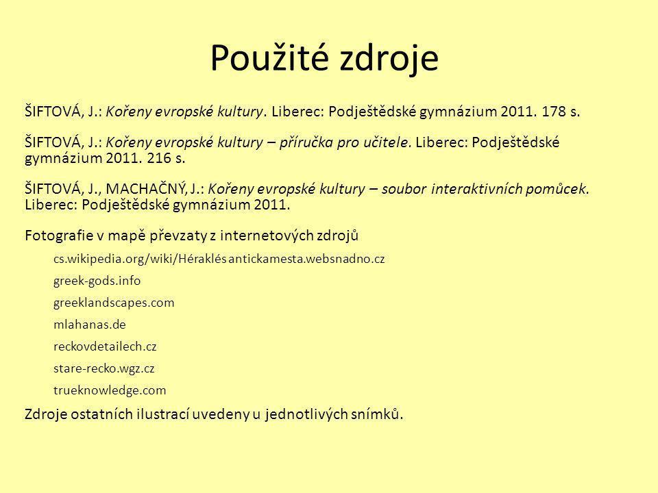 Použité zdroje ŠIFTOVÁ, J.: Kořeny evropské kultury. Liberec: Podještědské gymnázium 2011. 178 s.